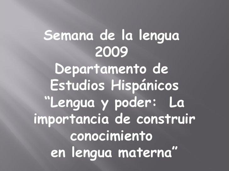 """Semana de la lengua  2009  Departamento de  Estudios Hispánicos """" Lengua y poder:  La importancia de construir conocimient..."""