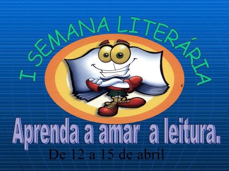Aprenda a amar  a leitura. De 12 a 15 de abril Aprenda a amar  a leitura. De 12 a 15 de abril Aprenda a amar  a leitura. D...