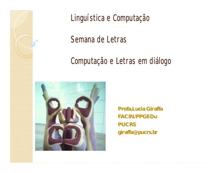 Linguística e ComputaçãoSemana de LetrasComputação e Letras em diálogo              Profa.Lucia Giraffa              FACIN...