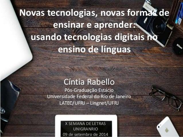 Novas tecnologias, novas formas de ensinar e aprender: usando tecnologias digitais no ensino de línguas Cíntia Rabello Pós...