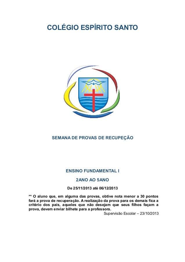COLÉGIO ESPÍRITO SANTO  SEMANA DE PROVAS DE RECUPEÇÃO  ENSINO FUNDAMENTAL I 2ANO AO 5ANO De 25/11/2013 até 06/12/2013 ** O...