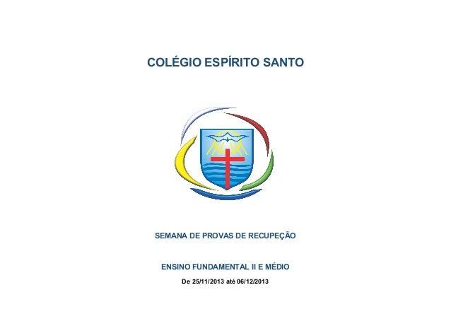 COLÉGIO ESPÍRITO SANTO  SEMANA DE PROVAS DE RECUPEÇÃO  ENSINO FUNDAMENTAL II E MÉDIO De 25/11/2013 até 06/12/2013