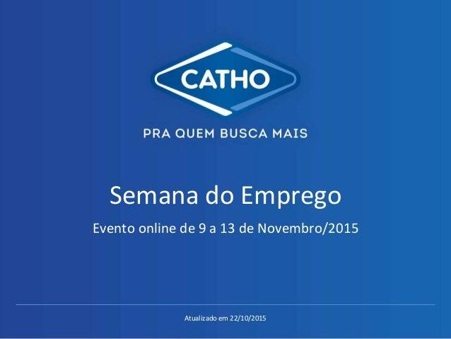Atualizado em 22/10/2015 Semana do Emprego Evento online de 9 a 13 de Novembro/2015
