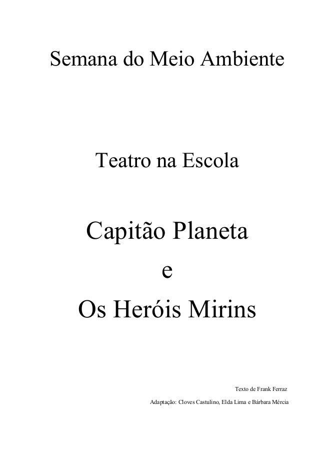 Semana do Meio Ambiente Teatro na Escola Capitão Planeta e Os Heróis Mirins Texto de Frank Ferraz Adaptação: Cloves Castul...