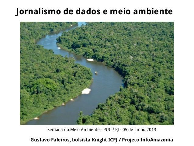Jornalismo de dados e meio ambienteSemana do Meio Ambiente - PUC / RJ - 05 de junho 2013Gustavo Faleiros, bolsista Knight ...