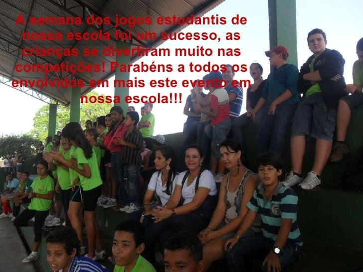 A semana dos jogos estudantis de nossa escola foi um sucesso, as crianças se divertiram muito nas competições! Parabéns a ...
