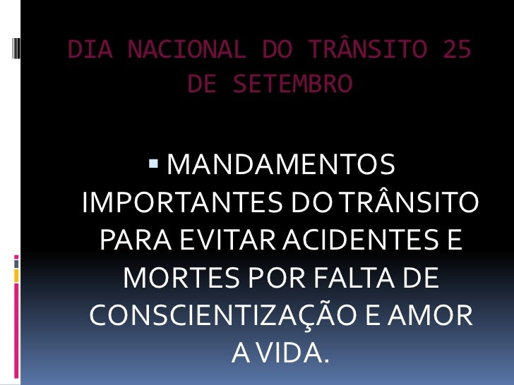 DIA NACIONAL DO TRÂNSITO 25 DE SETEMBRO<br />MANDAMENTOS IMPORTANTES DO TRÂNSITO PARA EVITAR ACIDENTES E MORTES POR FALTA ...