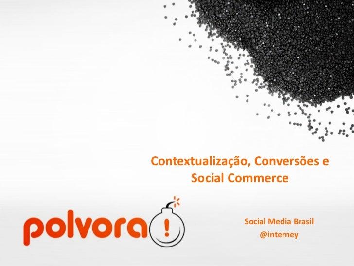 Contextualização, Conversões e Social Commerce Social Media Brasil @interney