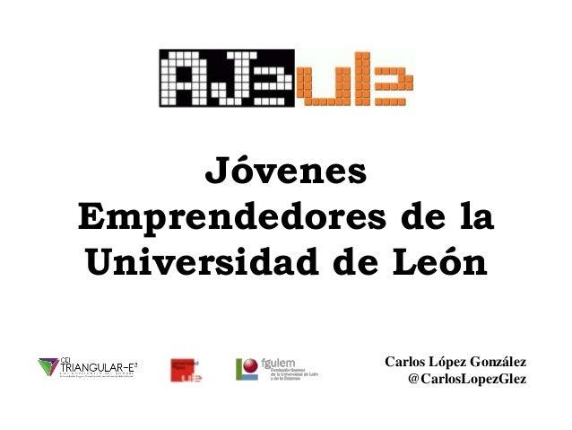 Jóvenes Emprendedores de la Universidad de León Carlos López González @CarlosLopezGlez