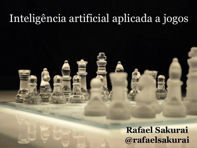 Inteligência artificial aplicada a jogos Rafael Sakurai @rafaelsakurai