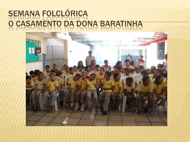 SEMANA FOLCLÓRICAO CASAMENTO DA DONA BARATINHA<br />