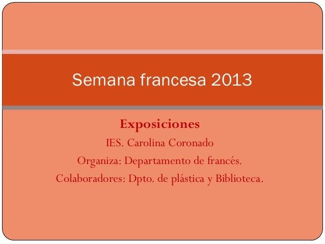 Semana francesa 2013              Exposiciones         IES. Carolina Coronado    Organiza: Departamento de francés.Colabor...