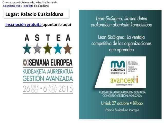 Otros actos de la Semana de la Gestión Avanzada Calendario web y el folleto de la semana Lugar: Palacio Euskalduna Inscrip...