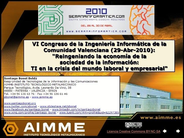 """VI Congreso de la Ingeniería Informática de la     Comunidad Valenciana (29-Abr-2010):         """"Reingeniando la economía d..."""