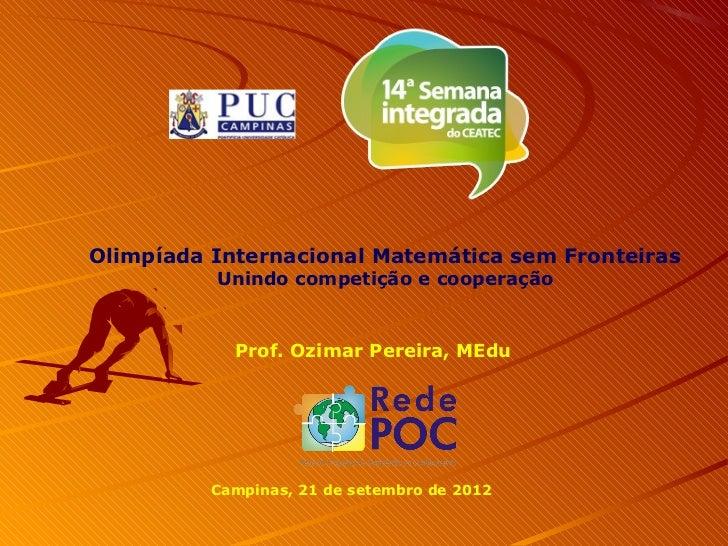 Olimpíada Internacional Matemática sem Fronteiras          Unindo competição e cooperação            Prof. Ozimar Pereira,...