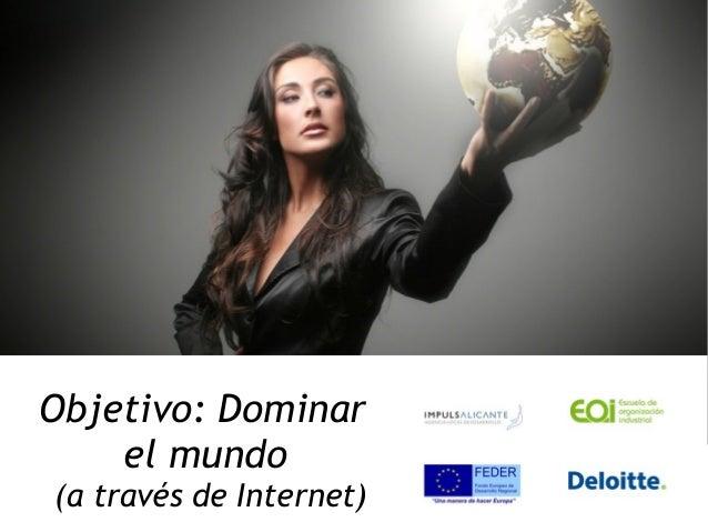 Objetivo: Dominar el mundo (a través de Internet)