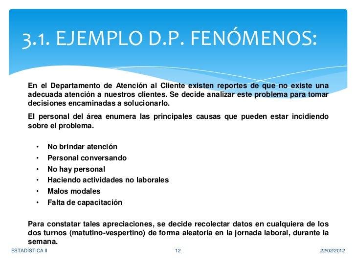 3.1. EJEMPLO D.P. FENÓMENOS:      En el Departamento de Atención al Cliente existen reportes de que no existe una      ade...