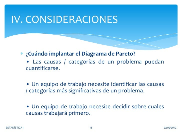 IV. CONSIDERACIONES                 ¿Cuándo implantar el Diagrama de Pareto?                 • Las causas / categorías de ...