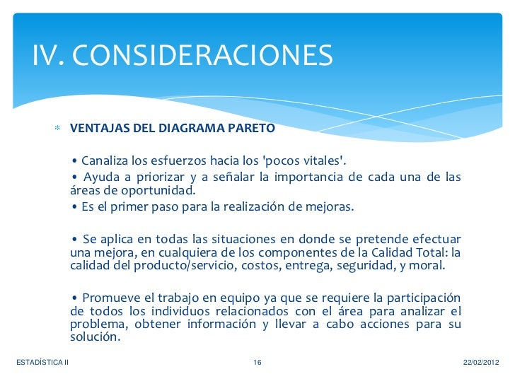 IV. CONSIDERACIONES                 VENTAJAS DEL DIAGRAMA PARETO                 • Canaliza los esfuerzos hacia los pocos ...