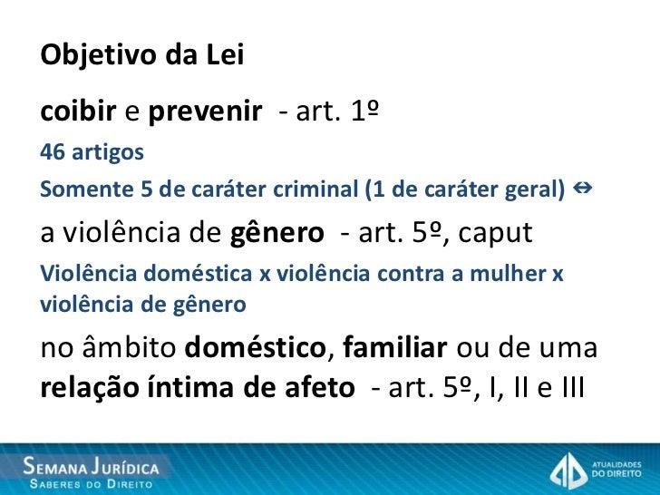 Objetivo da Leicoibir e prevenir - art. 1º46 artigosSomente 5 de caráter criminal (1 de caráter geral) a violência de gên...