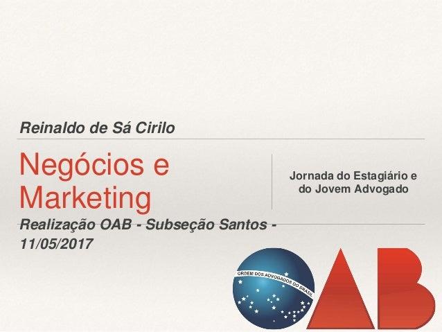 Reinaldo de Sá Cirilo Negócios e Marketing Jornada do Estagiário e do Jovem Advogado Realização OAB - Subseção Santos - 11...