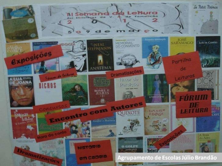 De 5 a 9 de março, a semana da leiturafoi vivida de forma intensa noAgrupamento de Escolas Júlio Brandão,com exposições; e...