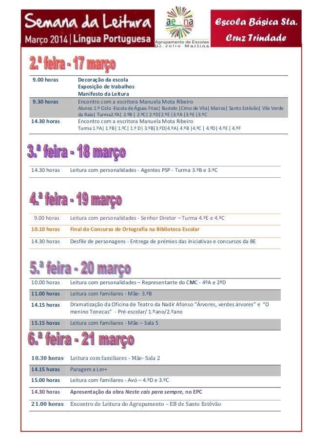 9.00 horas Decoração da escola Exposição de trabalhos Manifesto da Leitura 9.30 horas Encontro com a escritora Manuela Mot...