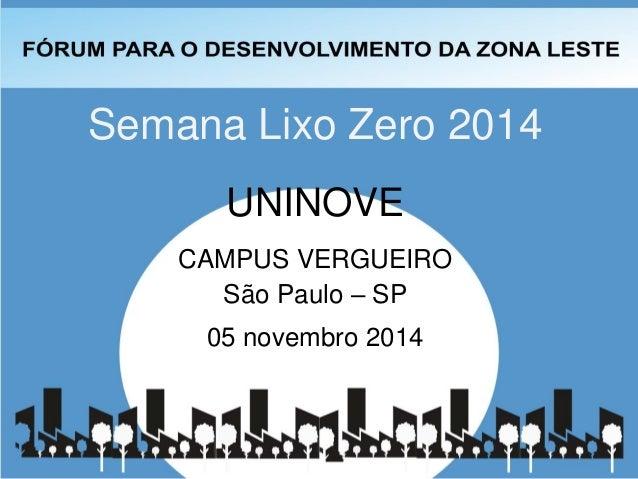 Semana Lixo Zero 2014  UNINOVE  CAMPUS VERGUEIRO  São Paulo – SP  05 novembro 2014