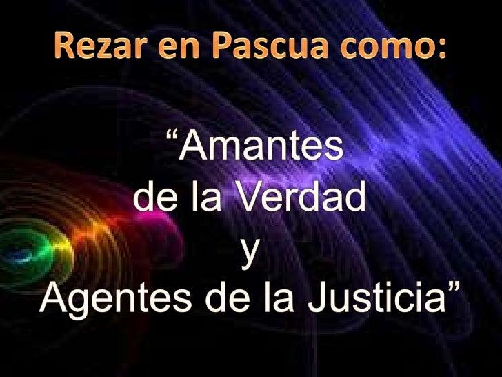 """Rezar en Pascua como """"Amantes de la Verdad y Agentes de la Justicia"""