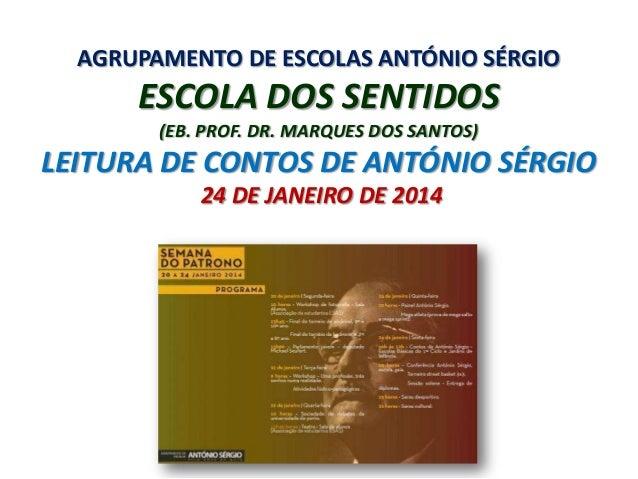 AGRUPAMENTO DE ESCOLAS ANTÓNIO SÉRGIO  ESCOLA DOS SENTIDOS (EB. PROF. DR. MARQUES DOS SANTOS)  LEITURA DE CONTOS DE ANTÓNI...