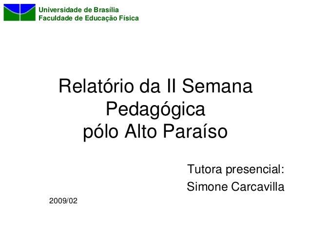 Universidade de BrasíliaFaculdade de Educação Física     Relatório da II Semana          Pedagógica       pólo Alto Paraís...