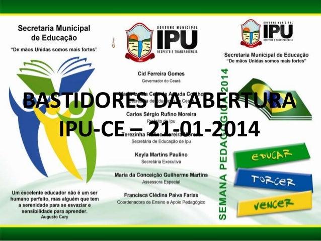 BASTIDORES DA ABERTURA IPU-CE – 21-01-2014