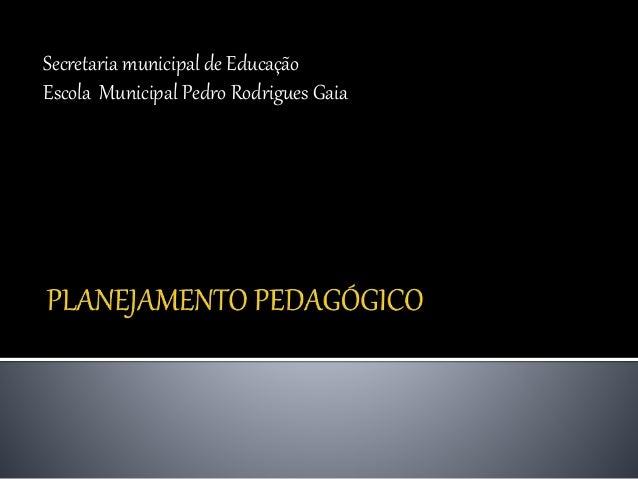 Secretaria municipal de Educação Escola Municipal Pedro Rodrigues Gaia
