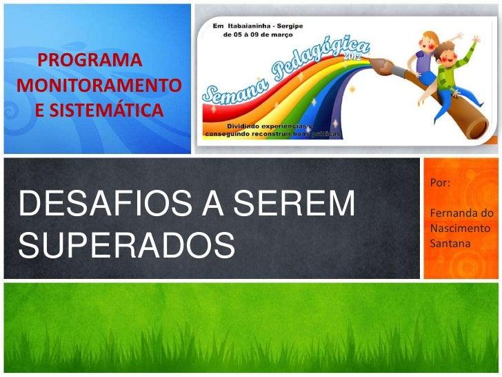 PROGRAMAMONITORAMENTO E SISTEMÁTICA                   Por:DESAFIOS A SEREM   Fernanda do                   NascimentoSUPER...