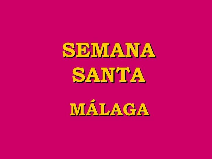 SEMANA SANTA <ul><li>MÁLAGA </li></ul>