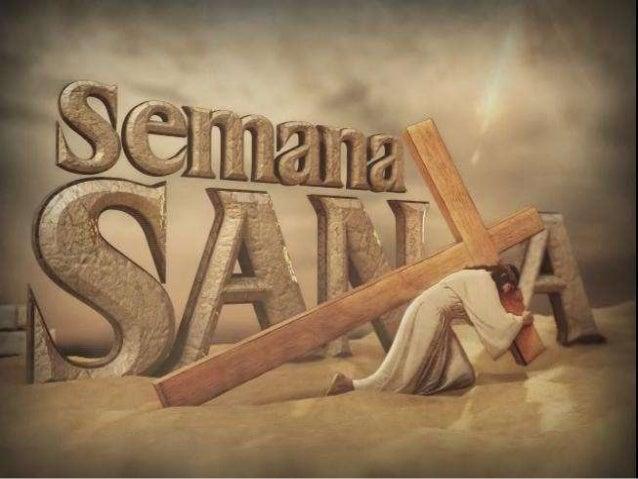 La Semana Santa Es la celebración anual en que el calendario cristiano conmemora la Pasión, Muerte y Resurrección de Jesús...