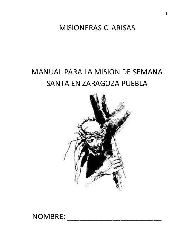 1 MISIONERAS CLARISAS MANUAL PARA LA MISION DE SEMANA SANTA EN ZARAGOZA PUEBLA NOMBRE: _______________________