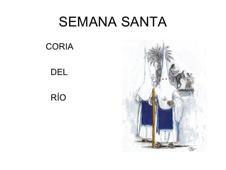 SEMANA SANTA <ul><li>  CORIA </li></ul><ul><li>  DEL </li></ul><ul><li>  RÍO </li></ul>