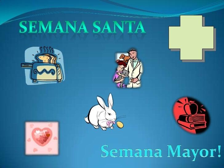 Semana Santa La semana santa tiene un significado muy especial para todos los cristianos se trata de recordar la muerte d...