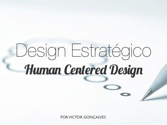 Design Estratégico Human Centered Design PORVICTOR GONÇALVESPORVICTOR GONÇALVES