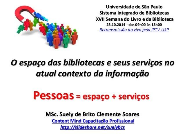 Universidade de São Paulo  Sistema Integrado de Bibliotecas  XVII Semana do Livro e da Biblioteca  23.10.2014 - das 09h00 ...