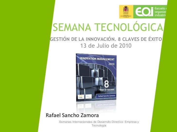 Semanas Internacionales de Desarrollo Directivo  Empresa y Tecnología SEMANA TECNOLÓGICA GESTIÓN DE LA INNOVACIÓN. 8 CLAVE...