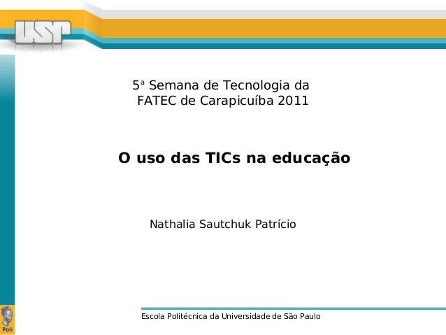 5a Semana de Tecnologia da FATEC de Carapicuíba 2011 Escola Politécnica da Universidade de São Paulo Nathalia Sautchuk Pat...