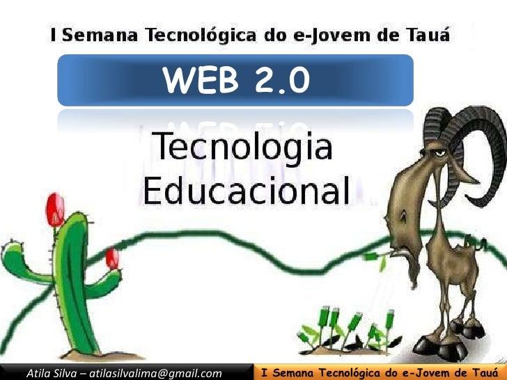 I Semana Tecnológica do e-Jovem de Tauá Atila Silva – atilasilvalima@gmail.com