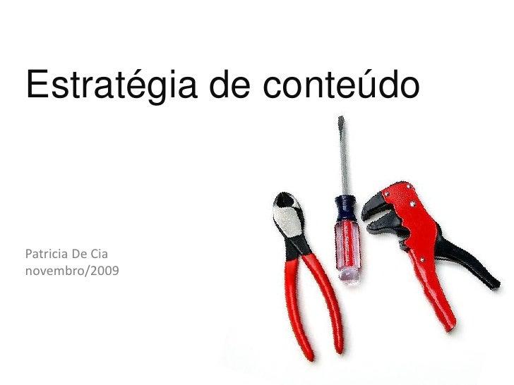 Estratégia de conteúdo    Patricia De Cia novembro/2009
