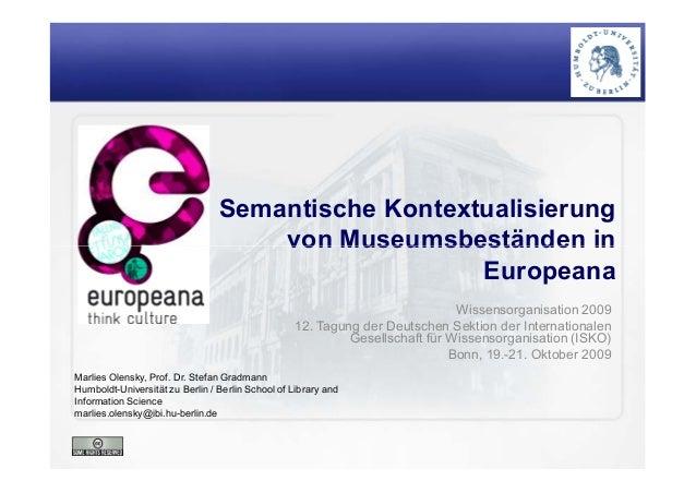 Semantische Kontextualisierung von Museumsbeständen in Marlies Olensky, Prof. Dr. Stefan Gradmann Humboldt-Universität zu ...