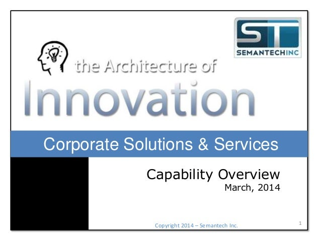 Corporate Solutions & Services Capability Overview  March, 2014  Copyright 2014 – Semantech Inc.  1