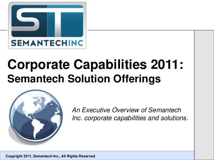 Corporate Capabilities 2011: Semantech Solution Offerings                                     An Executive Overview of Sem...