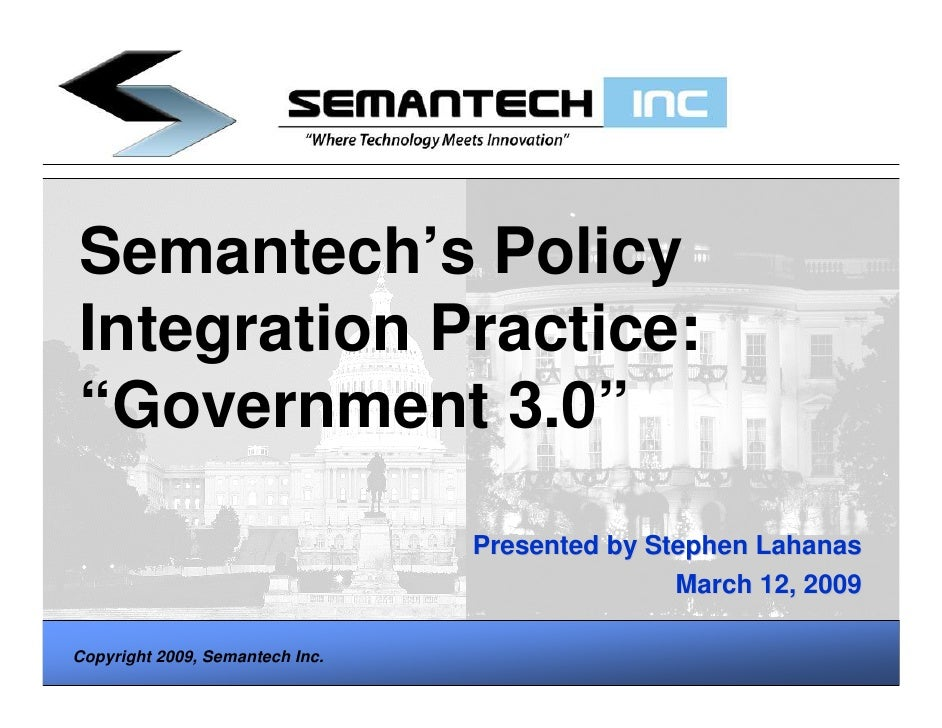 "Semantech's Policy Integration Practice: ""Government 3.0""                                  Presented by Stephen Lahanas   ..."