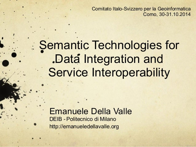 Comitato Italo-Svizzero per la Geoinformatica  Semantic Technologies for  Data Integration and  Service Interoperability  ...
